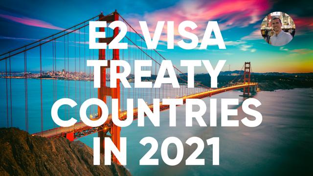 e2 visa treaty countries in 2021