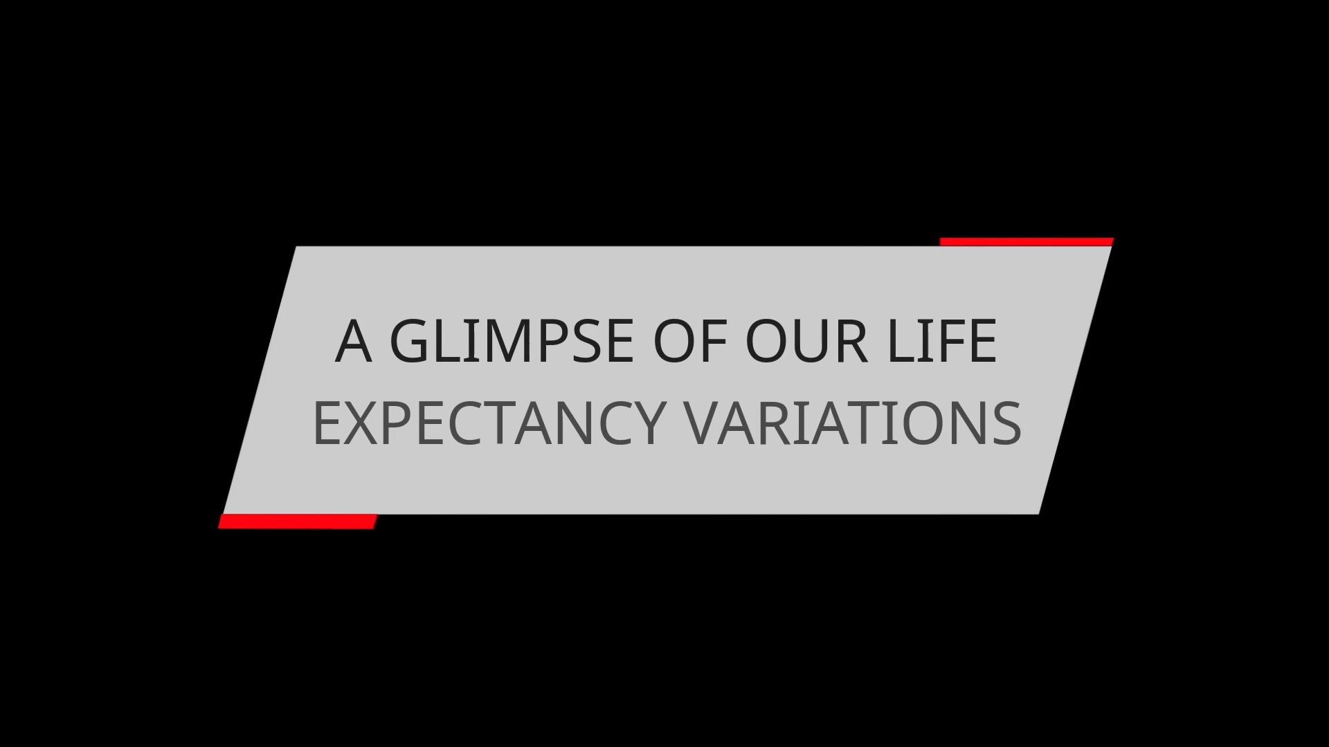 A GLIMPSE OF OUR LIFE EXPECTANCY VARIATIONS