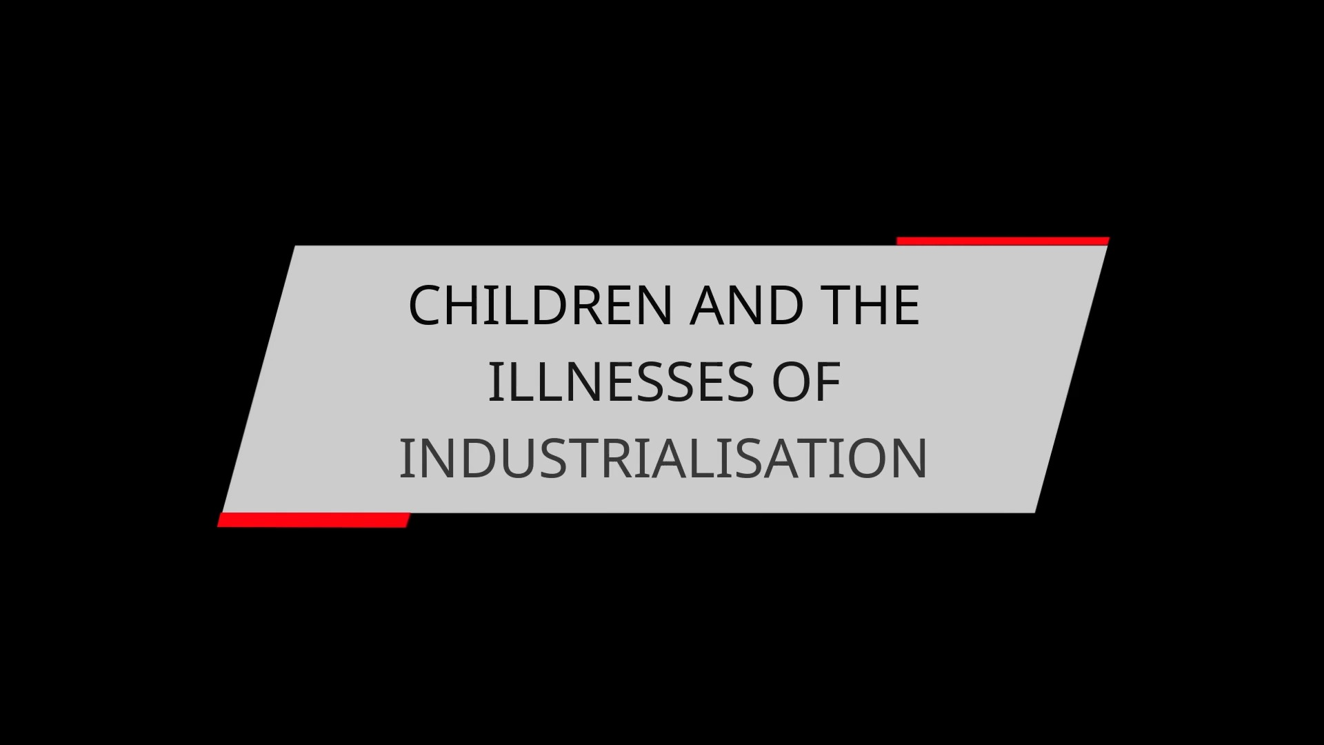 CHILDREN AND THE ILLNESSES OF INDUSTRIALISATION