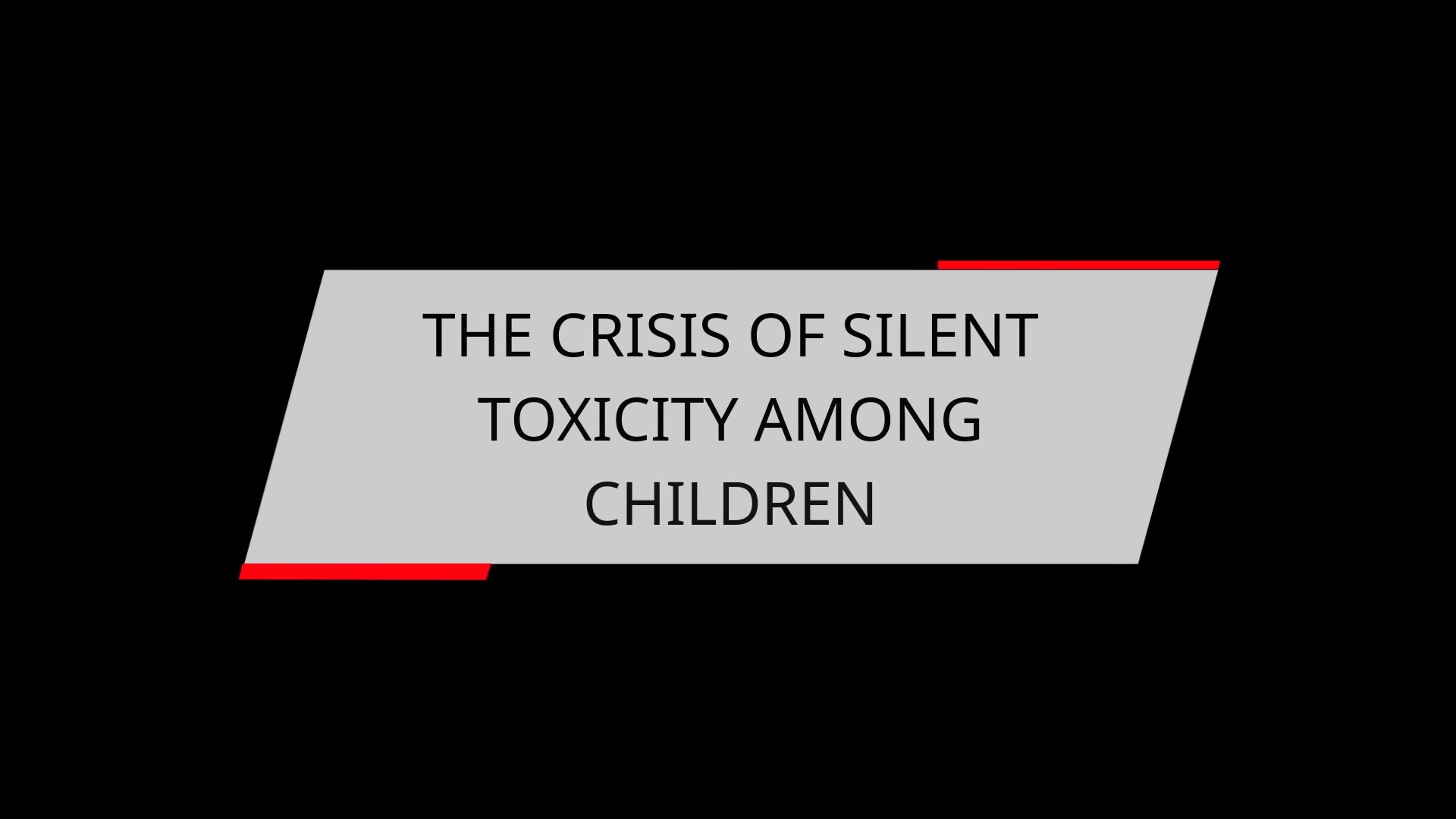 THE CRISIS OF SILENT TOXICITY AMONG CHILDREN