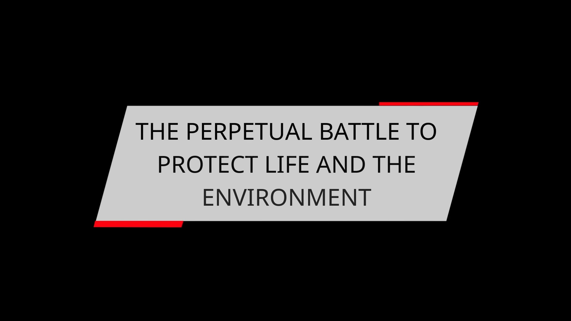 THE PERPETUAL BATTLE TO PROTECT LIFE AND THE ENVIRONMENT