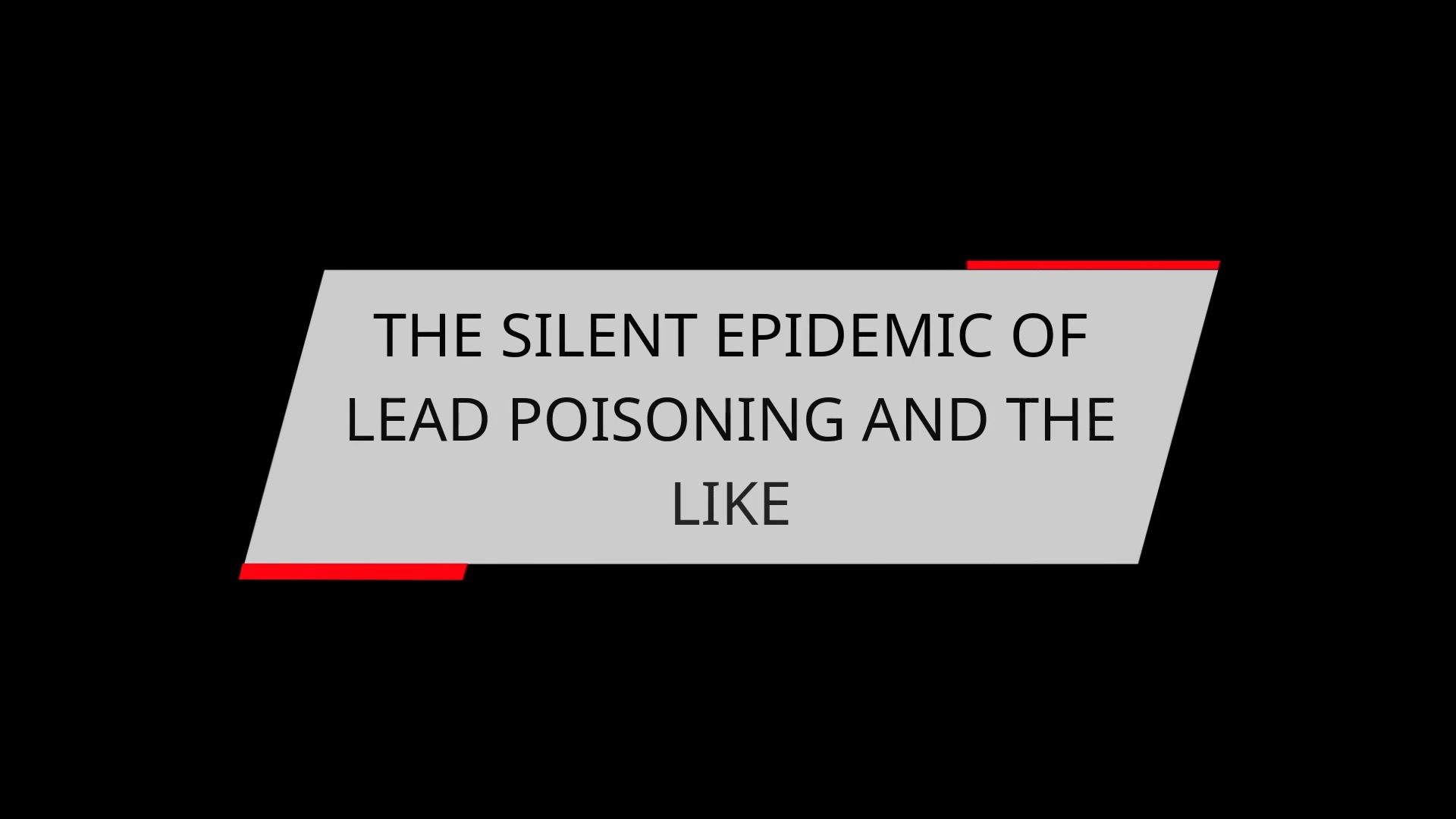 THE SILENT EPIDEMIC OF LEAD POISONING AND THE LIKE