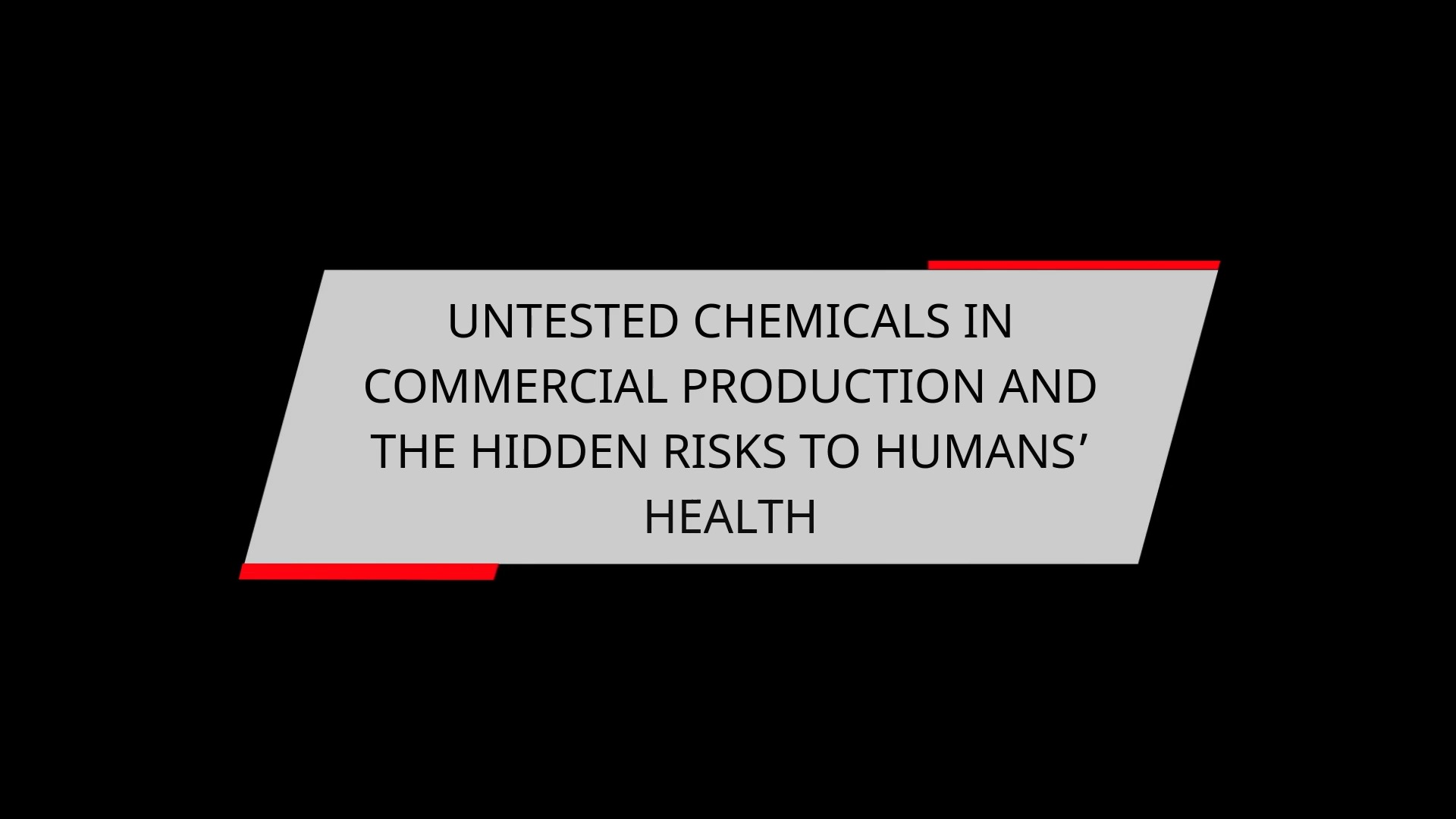 UNTESTED CHEMICALS IN COMMERCIAL PRODUCTION AND THE HIDDEN RISKS TO HUMANS
