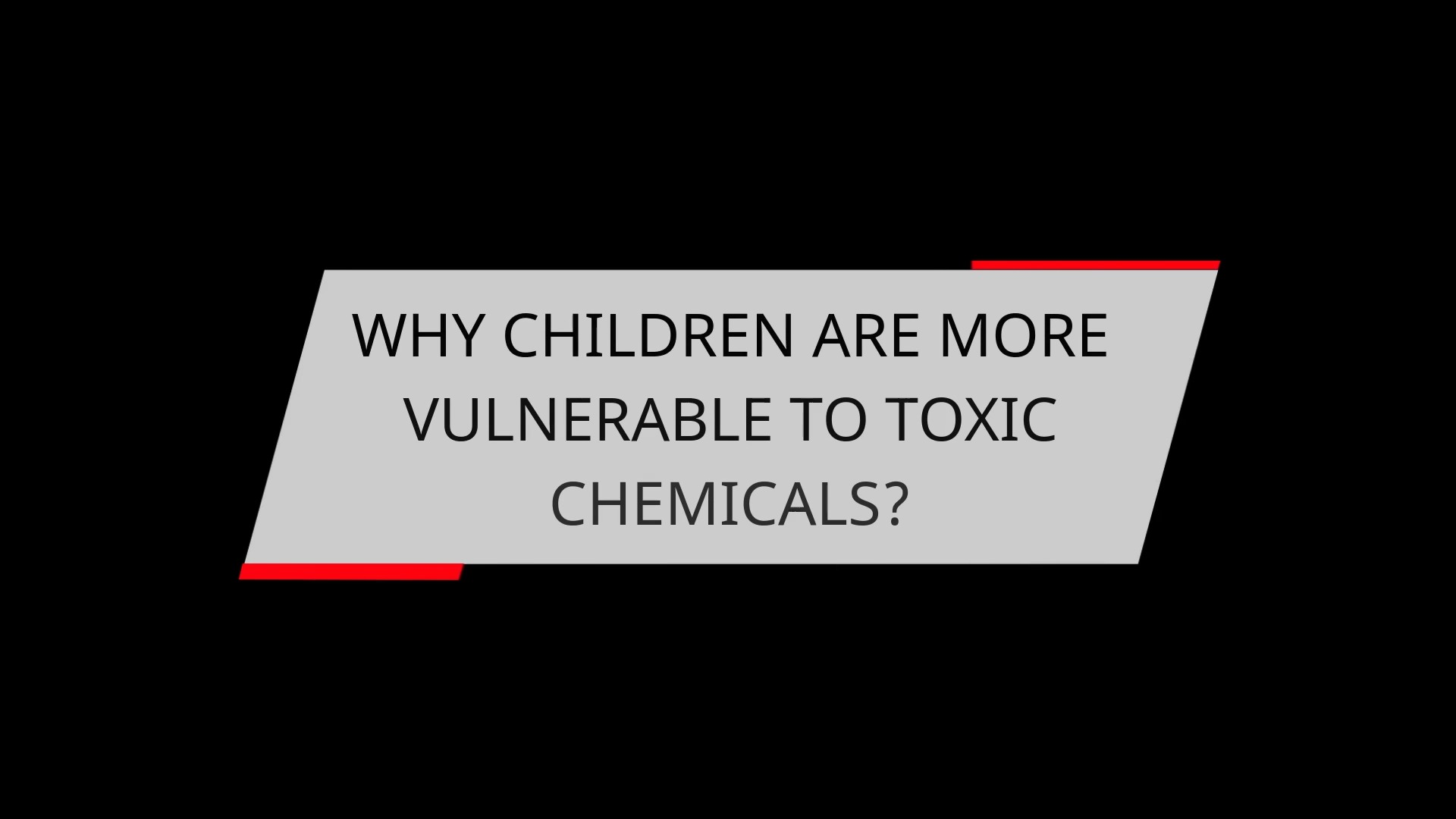 WHY CHILDREN ARE MORE VULNERABLE TO TOXIC CHEMICALS