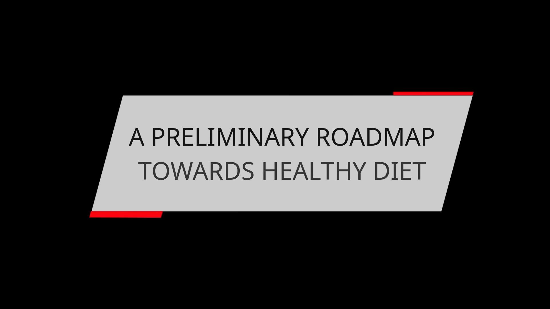 A ROADMAP TOWARDS HEALTHY DIET