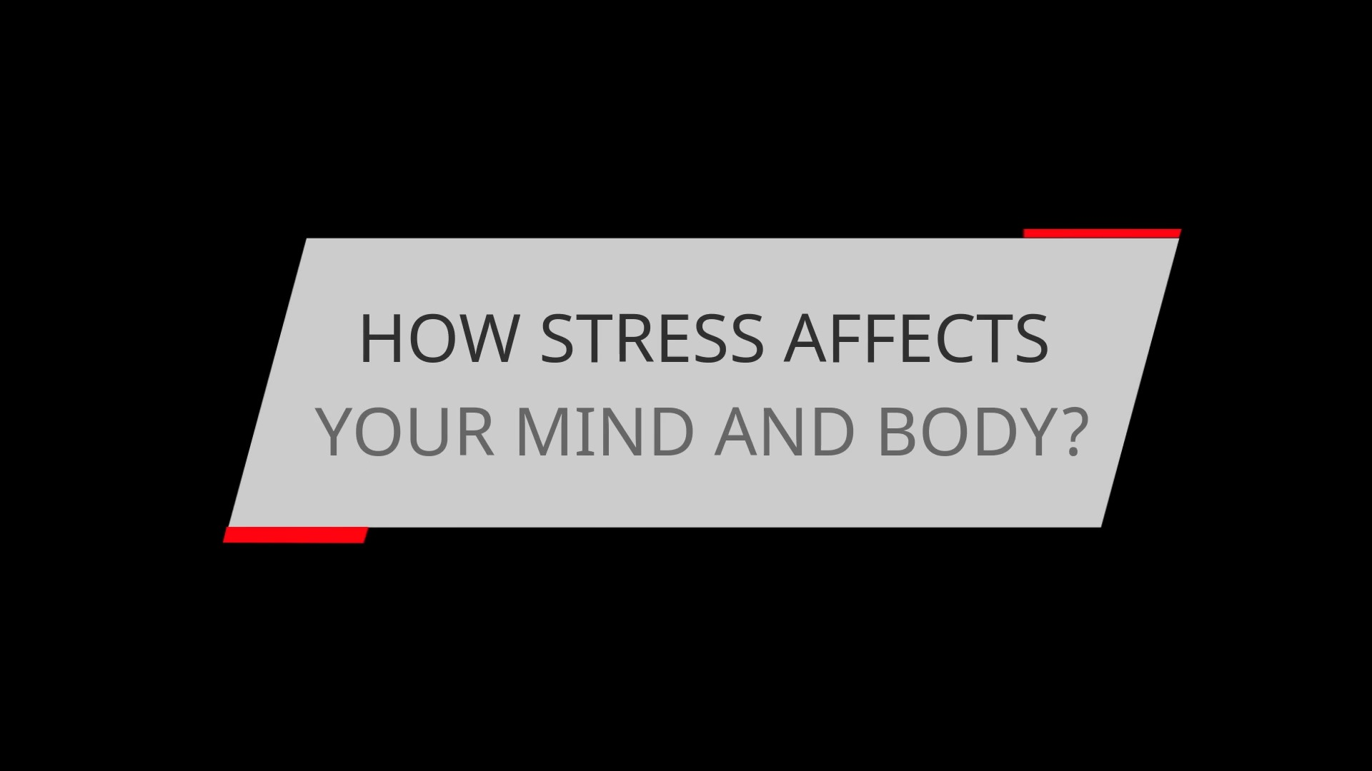 HOW STRESS AFFECTS YOUR MIND AND BODY