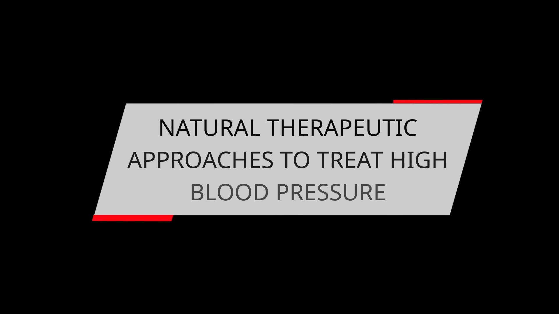 NATURAL THERAPEUTIC APPROACHES TO TREAT HIGH BLOOD PRESSURE