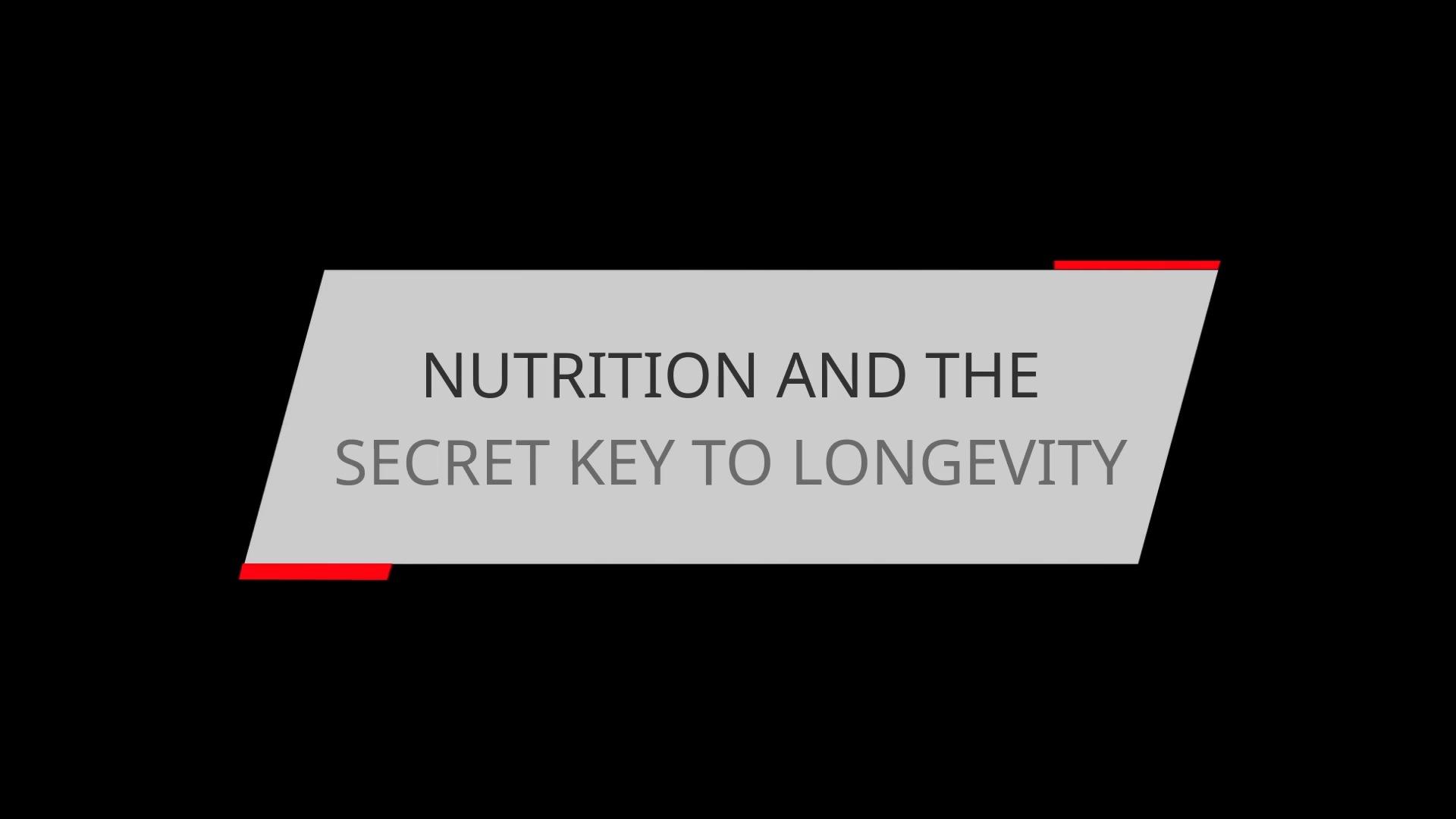 NUTRITION AND THE SECRET KEY TO LONGEVITY