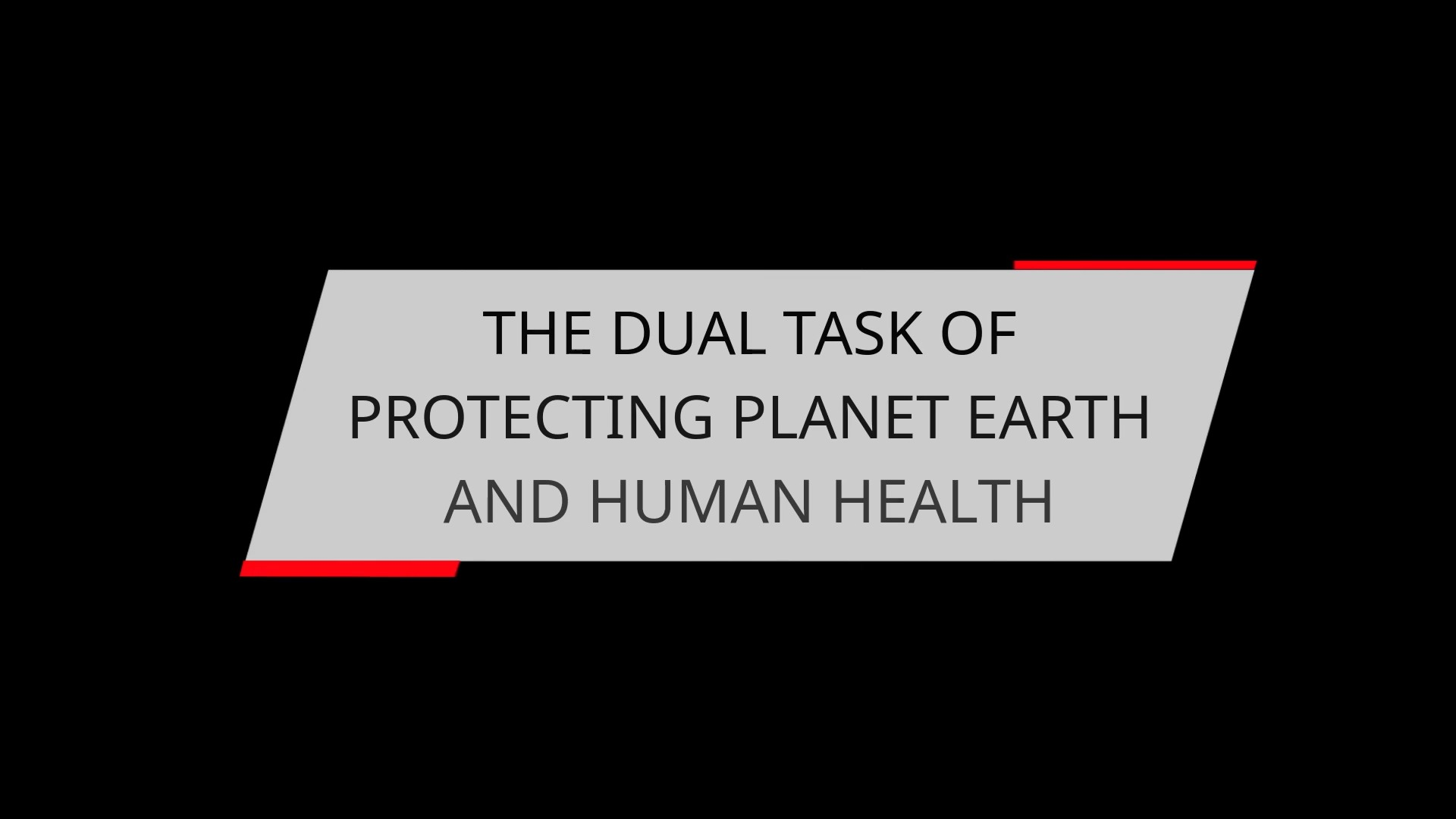 THE DUAL TASK OF PROTECTING PLANET EARTH AND HUMAN HEALTH