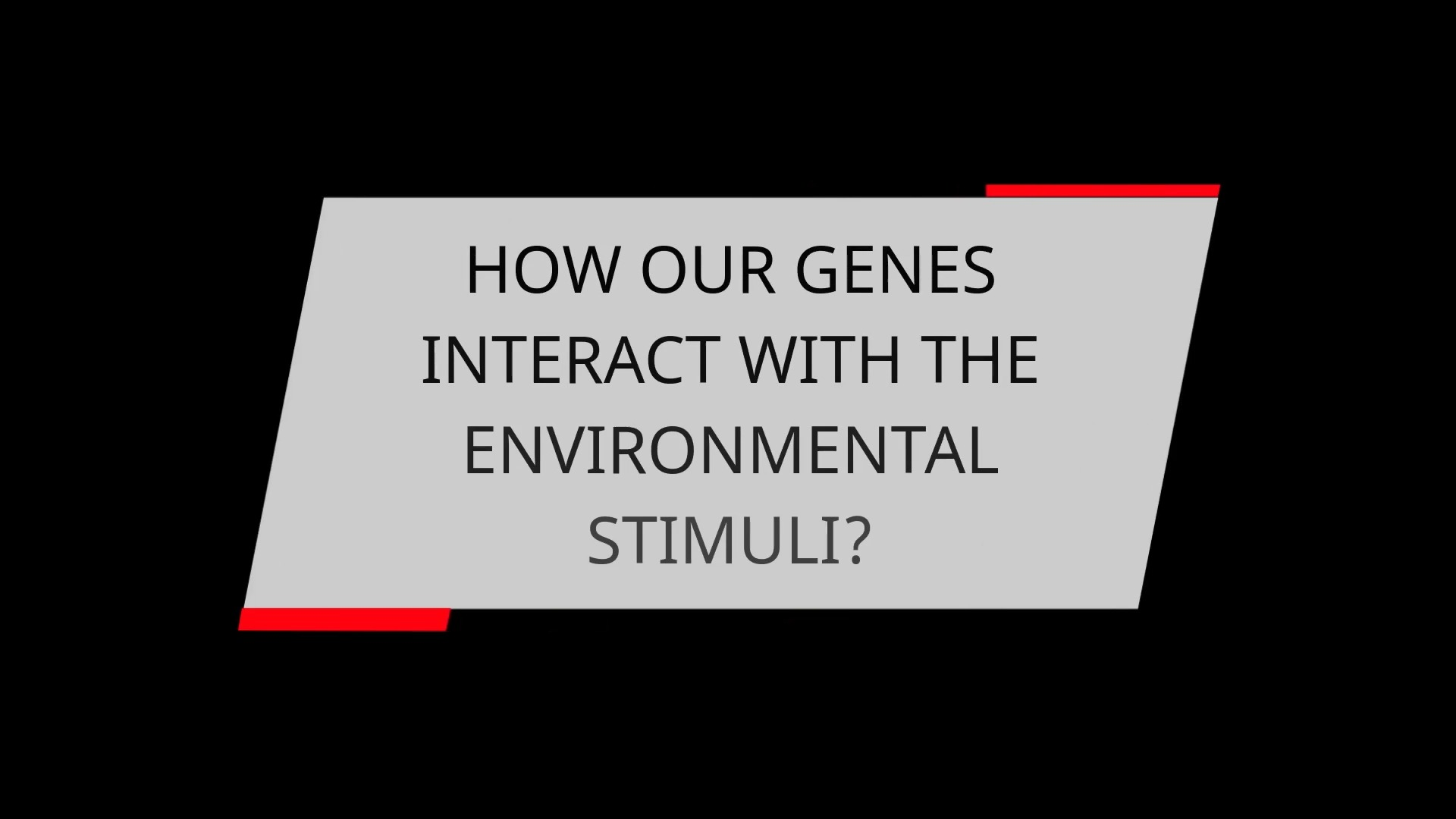 HOW OUR GENES INTERACT WITH ENVIRONMENTAL STIMULI
