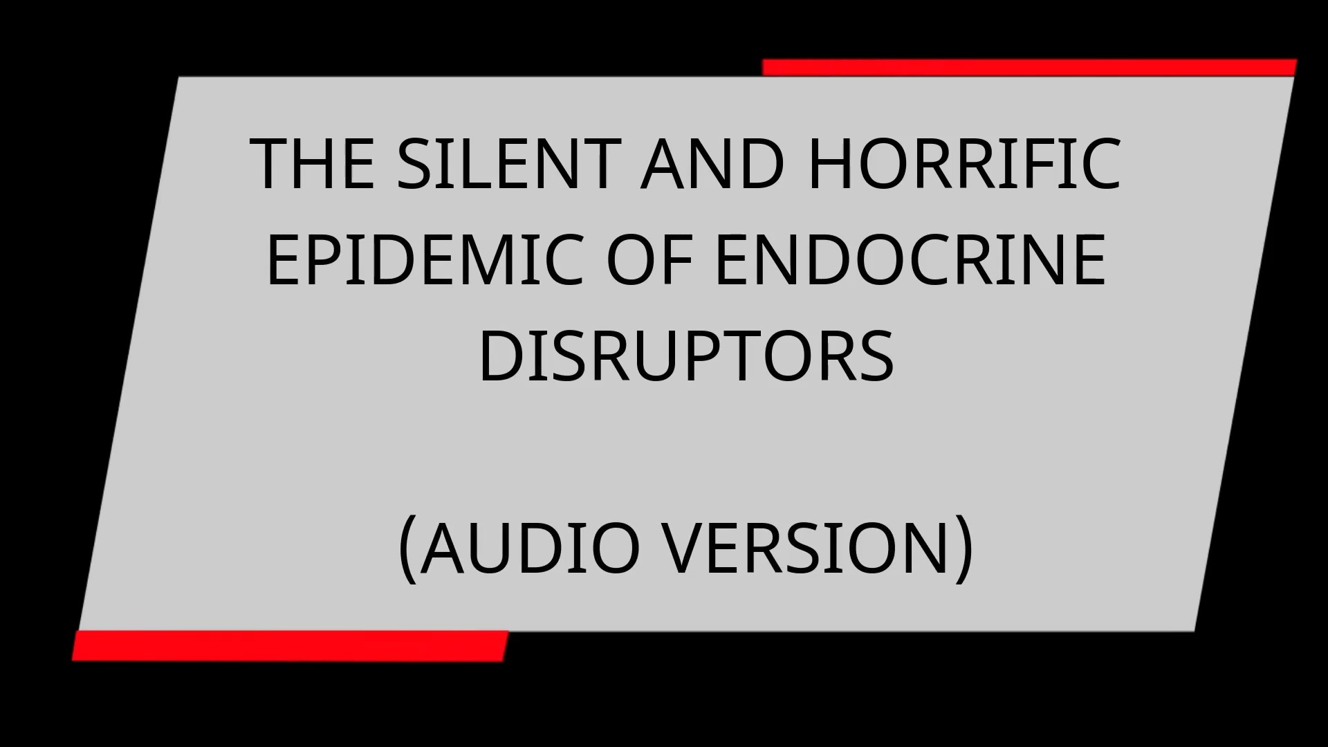 THE SILENT AND HORRIFIC EPIDEMIC OF ENDOCRINE DISRUPTORS
