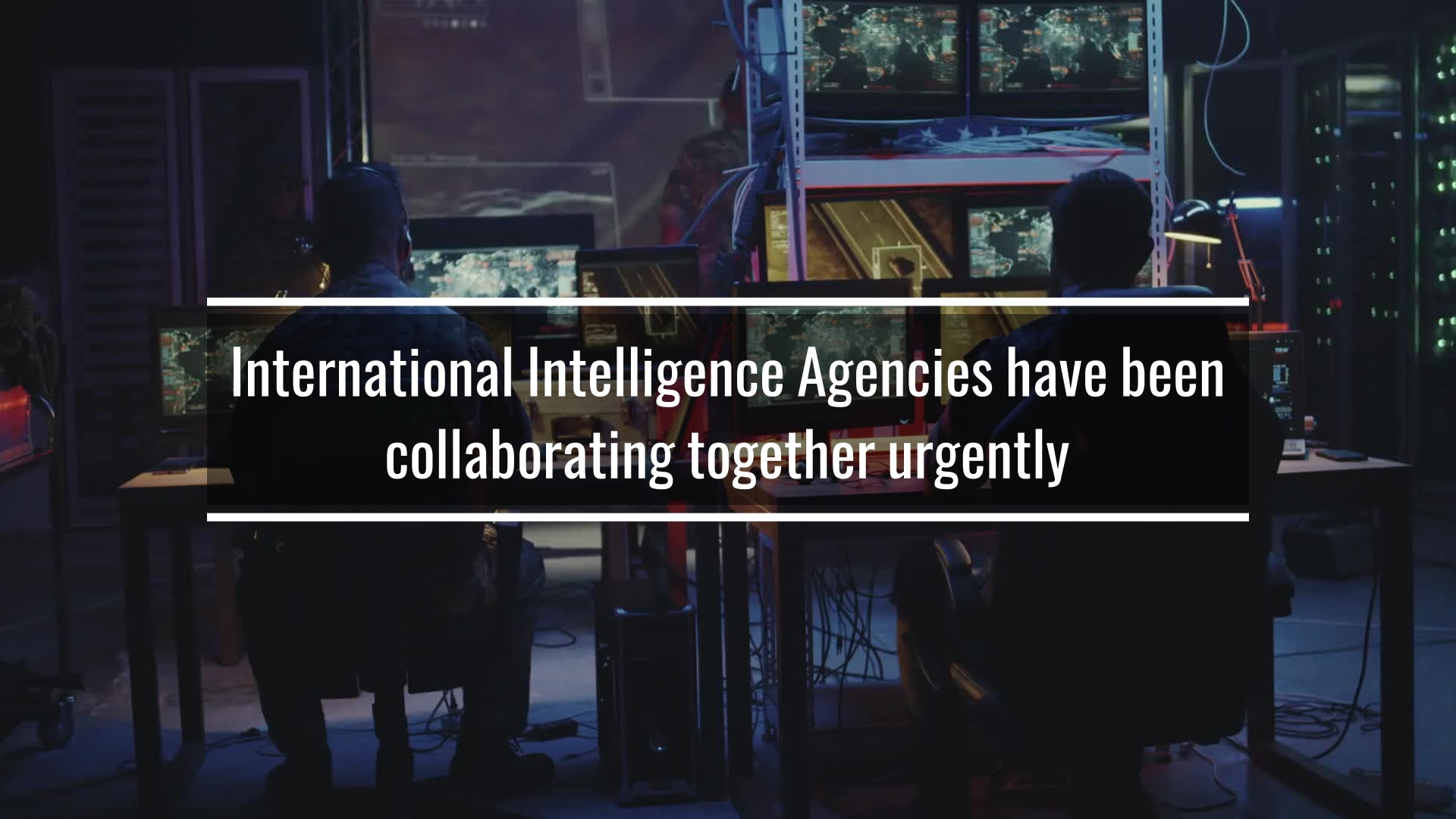 International Intelligence Agencies have been collaborating urgently together. - Copy